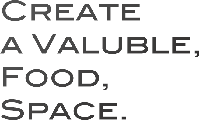 Create a Valuble, Food, Space.